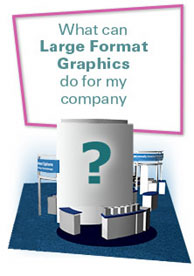 What can Large Format Graphics do for my company?