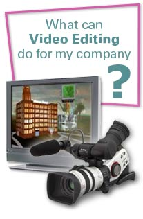 What can Video Editing & Production do for my company?